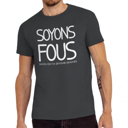 """Tee-shirt homme """"Soyons fous"""""""