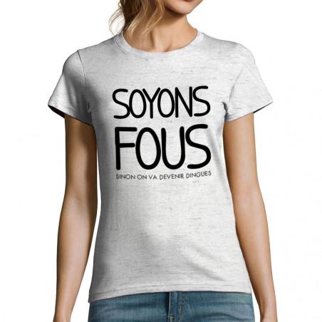 """T-shirt femme """"Soyons fous"""""""