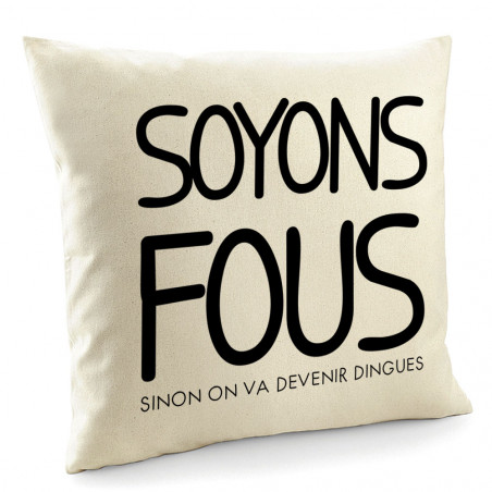 "Coussin ""Soyons fous"""