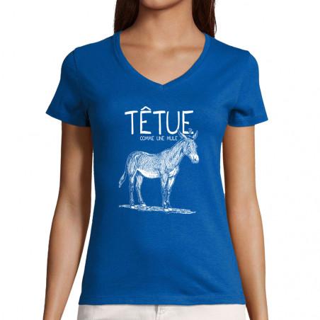 "T-shirt femme col V ""Têtue..."