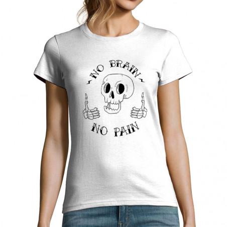 """T-shirt femme """"No brain no..."""