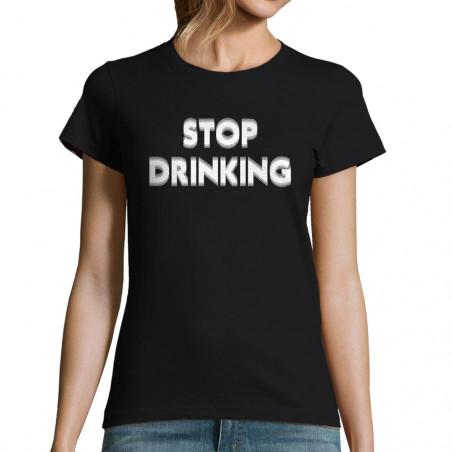 "T-shirt femme ""Stop Drinking"""