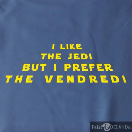I like the Jedi but I prefere the Vendredi