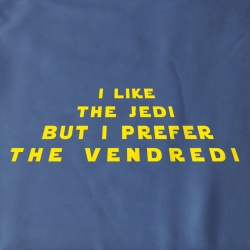 I like the Jedi but I prefere the Vendredi