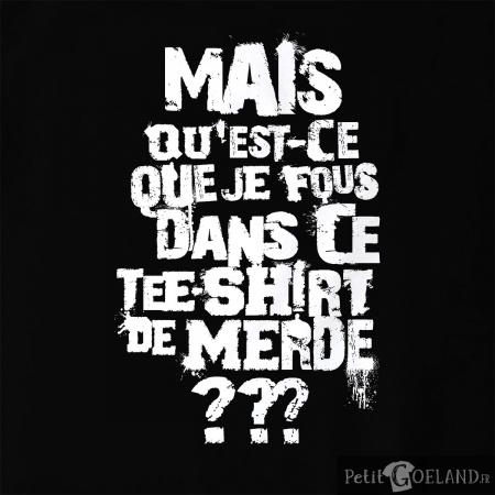 Mais qu'est-ce que je fous dans ce t-shirt de merde