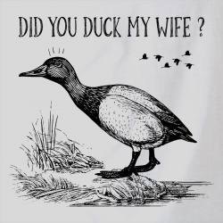 Did you duck my wife