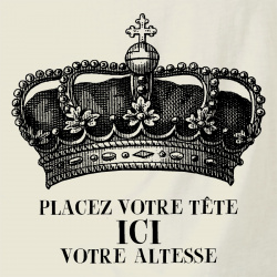Placez votre tête ici votre Altesse